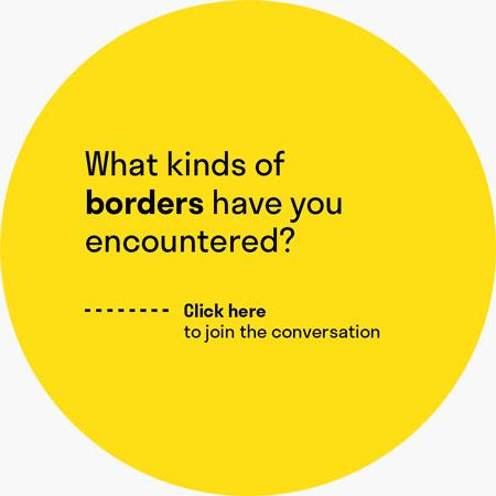"A yellow circle with the question ""What kinds of borders have you encountered?"""